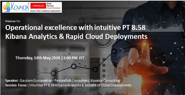 Operational excellence with intuitive PT 8.58 Kibana Analytics & Rapid Cloud Deployments