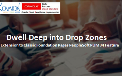 Dwell Deep into Drop Zones – Extension to Classic Foundation Pages PeopleSoft PUM 34 Feature